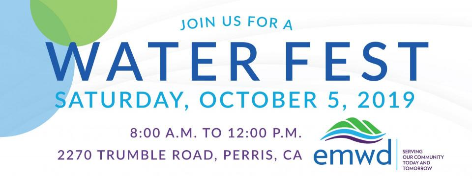 Join us for a Water Fest. Saturday, October 5, 2019. 8:00 a.m. to 12:00 p.m. at 2270 Trumble Road in Perris, CA.